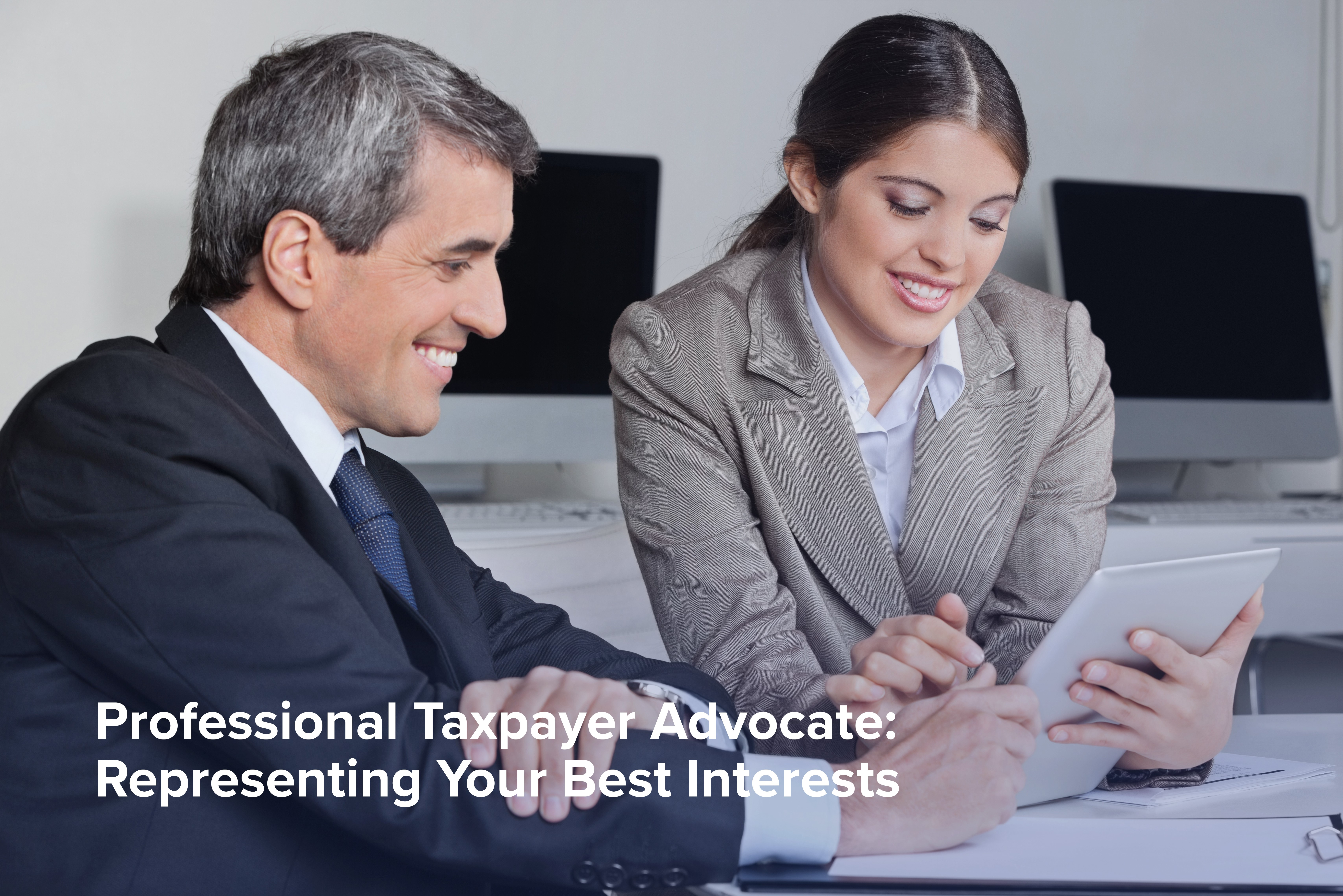 Professional Taxpayer Advocate Representing Your Best Interests