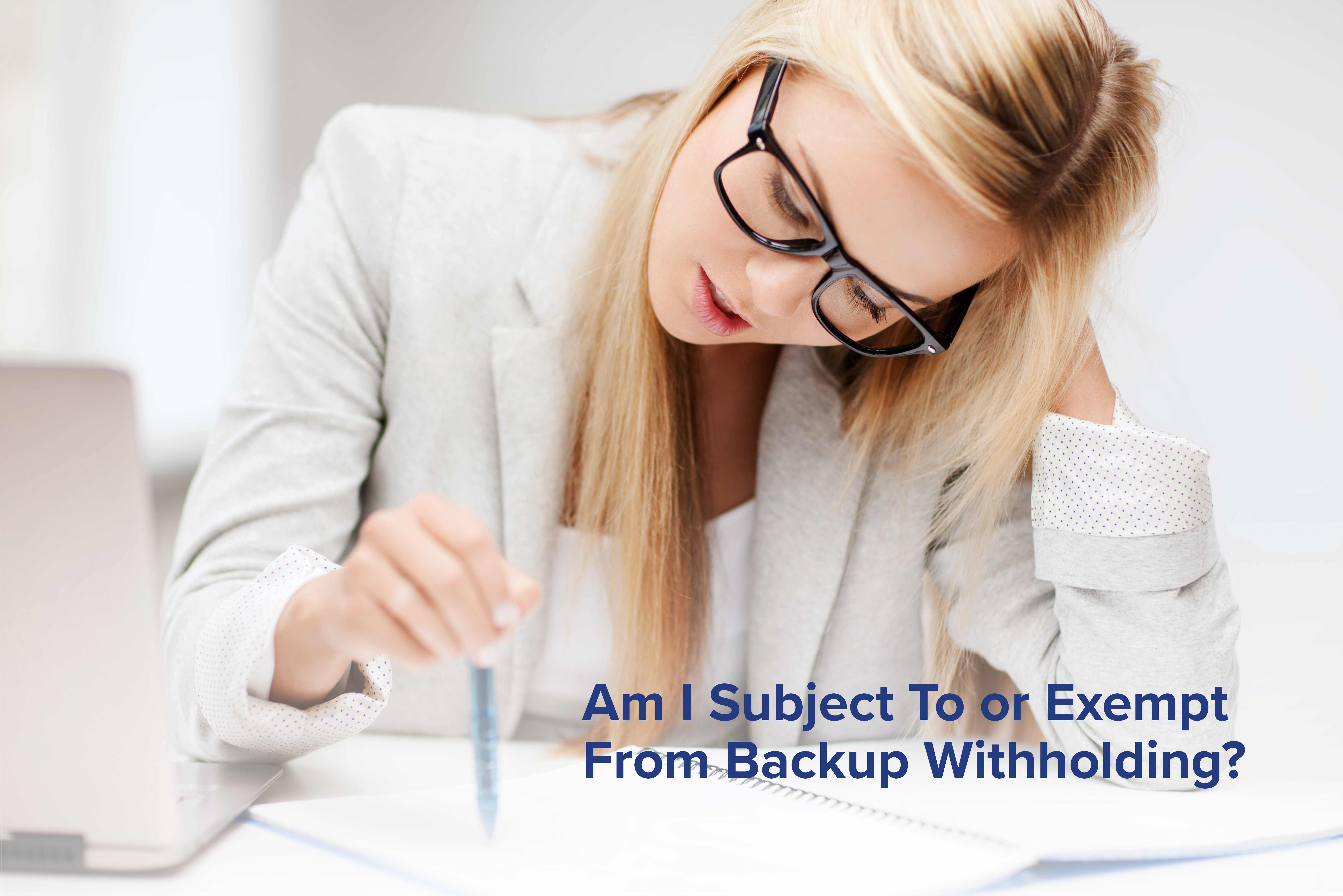 Am I Subject To or Exempt From Backup Withholding