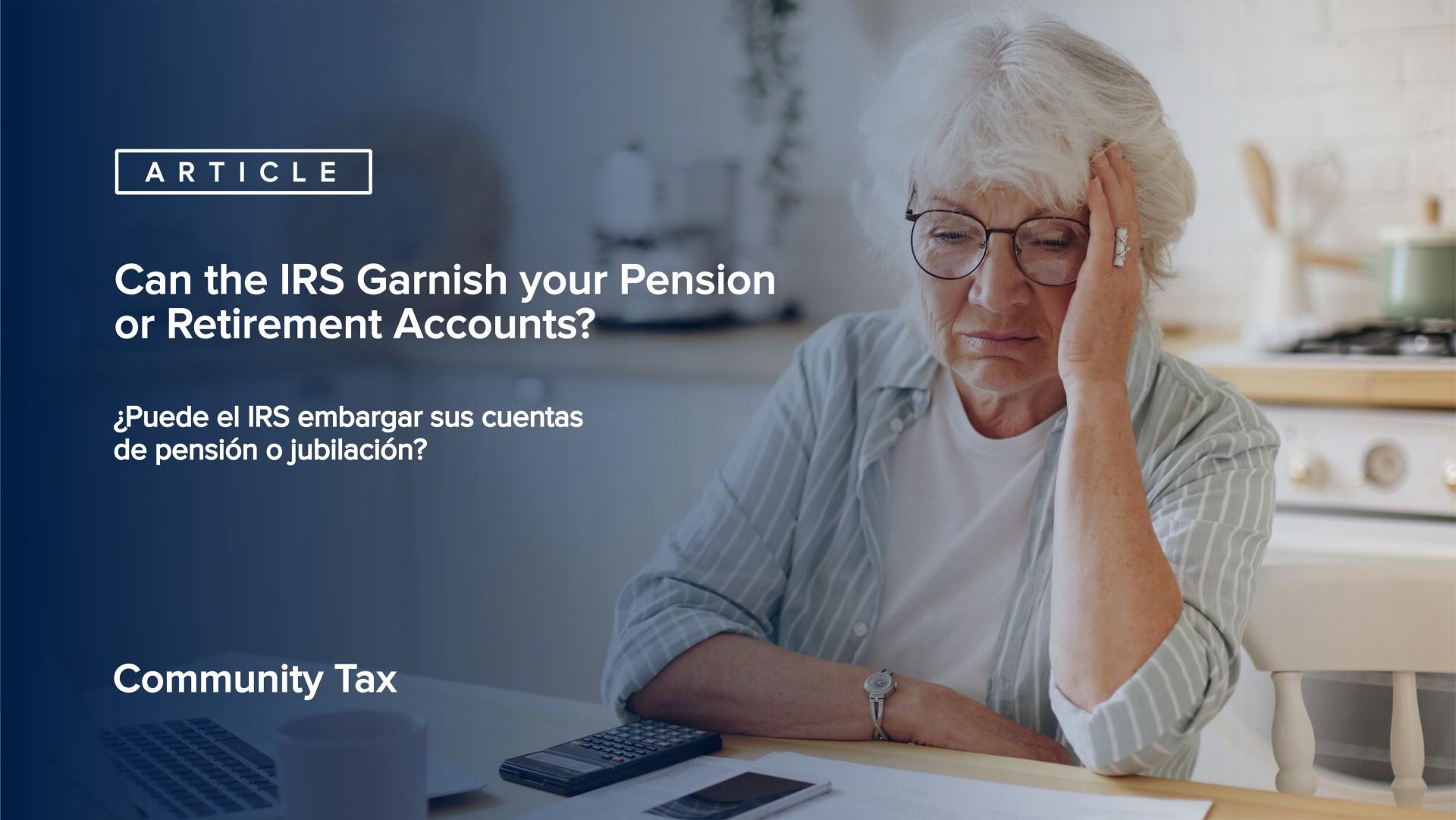 ¿Puede el IRS embargar sus cuentas de pensión o jubilación?